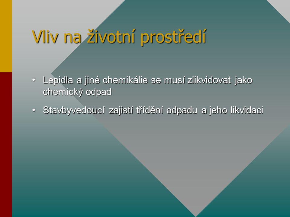 Vliv na životní prostředí Lepidla a jiné chemikálie se musí zlikvidovat jako chemický odpadLepidla a jiné chemikálie se musí zlikvidovat jako chemický