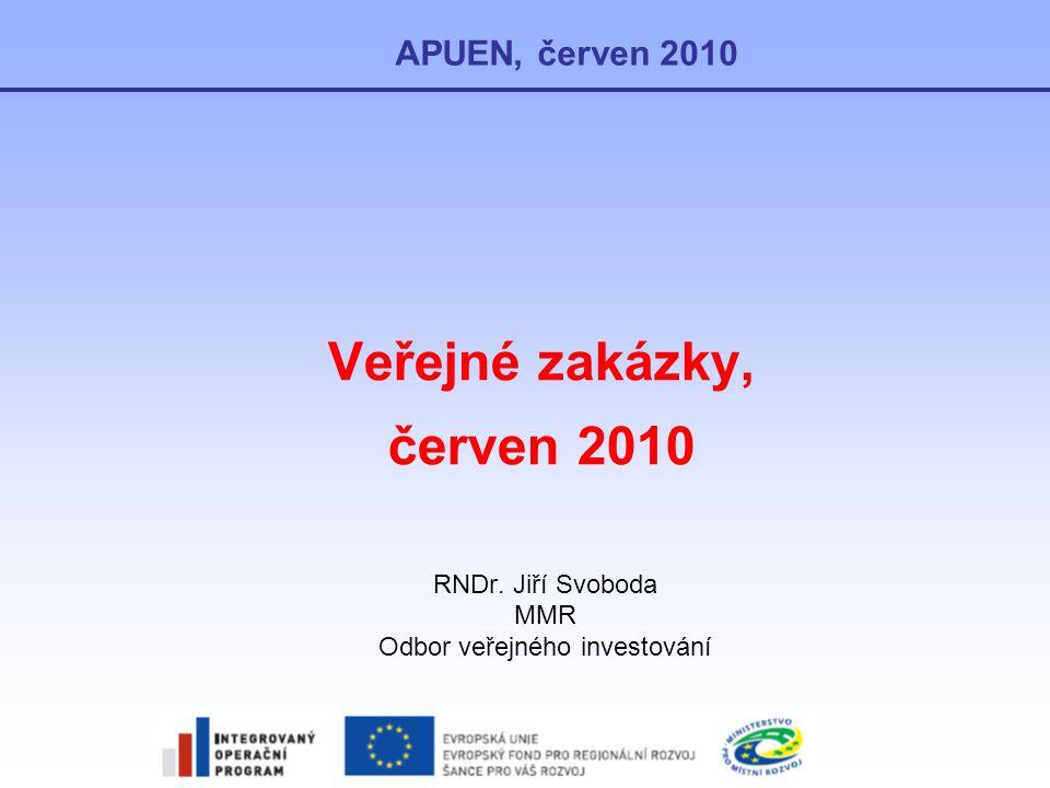 Veřejné zakázky, červen 2010 APUEN, červen 2010 RNDr. Jiří Svoboda MMR Odbor veřejného investování