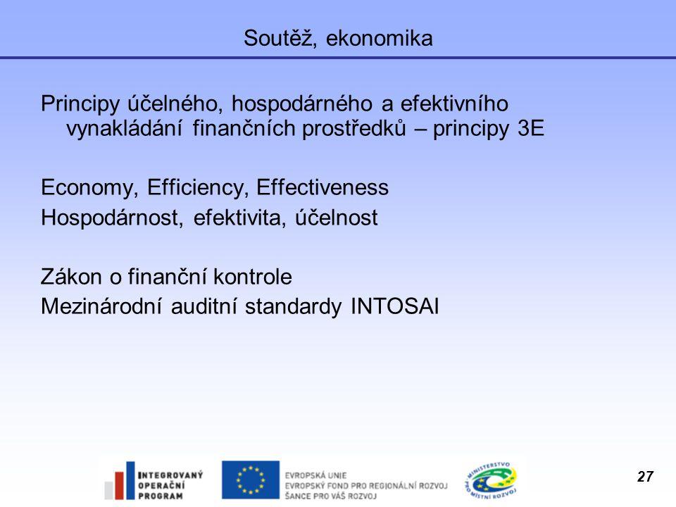 27 Soutěž, ekonomika Principy účelného, hospodárného a efektivního vynakládání finančních prostředků – principy 3E Economy, Efficiency, Effectiveness