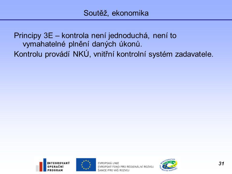 31 Soutěž, ekonomika Principy 3E – kontrola není jednoduchá, není to vymahatelné plnění daných úkonů. Kontrolu provádí NKÚ, vnitřní kontrolní systém z