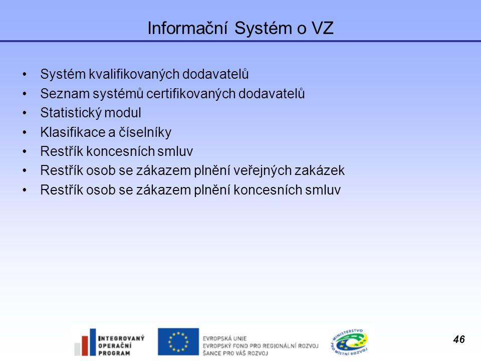 46 Informační Systém o VZ Systém kvalifikovaných dodavatelů Seznam systémů certifikovaných dodavatelů Statistický modul Klasifikace a číselníky Restří