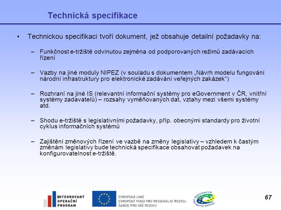 67 Technická specifikace Technickou specifikaci tvoří dokument, jež obsahuje detailní požadavky na: –Funkčnost e-tržiště odvinutou zejména od podporov