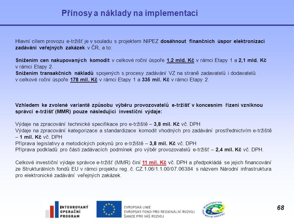 68 Přínosy a náklady na implementaci Hlavní cílem provozu e-tržišť je v souladu s projektem NIPEZ dosáhnout finančních úspor elektronizací zadávání ve