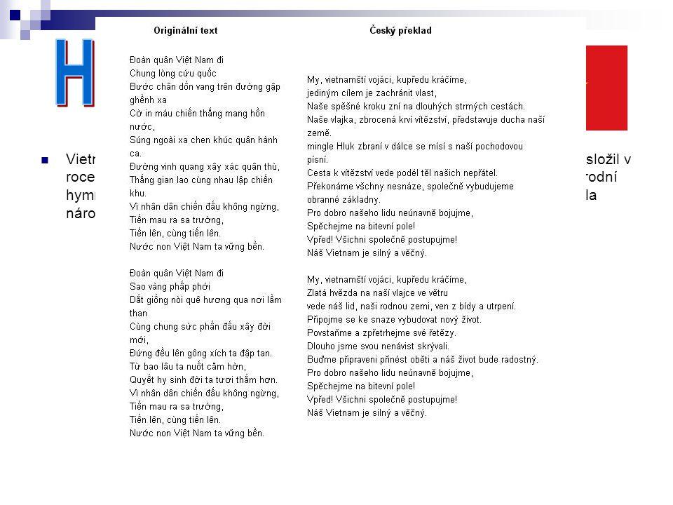 (c) NguyenThanhTu.net Vietnamskou hymnou je píseň Tiến Quân Ca (Pochod na frontu). Text i hudbu složil v roce 1944 Nguyen Van Cao (1923-1995). V roce