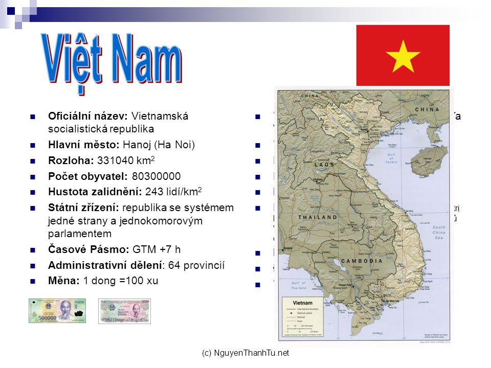 (c) NguyenThanhTu.net Oficiální název: Vietnamská socialistická republika Hlavní město: Hanoj (Ha Noi) Rozloha: 331040 km 2 Počet obyvatel: 80300000 H