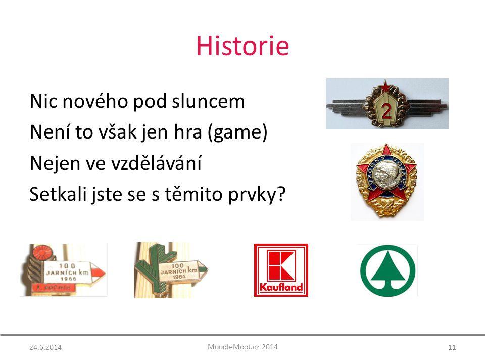 Historie Nic nového pod sluncem Není to však jen hra (game) Nejen ve vzdělávání Setkali jste se s těmito prvky.