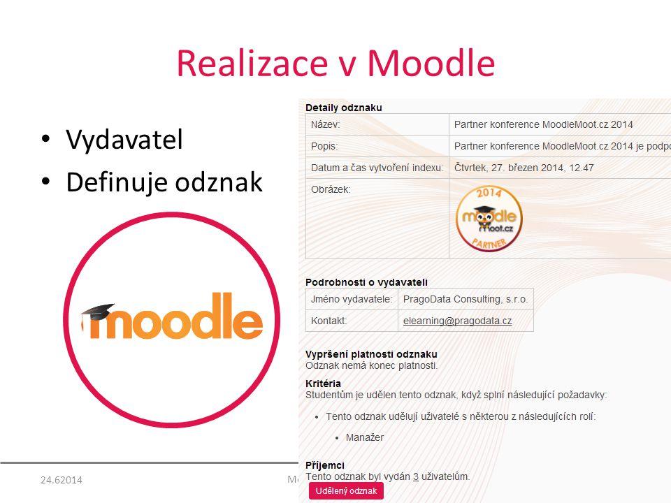 Realizace v Moodle Vydavatel Definuje odznak 24.6201416 Jméno odznaku Popis Kritéria Vydavatel Detaily odznaku Doba platnosti Standardy/kritéria MoodleMoot.cz 2014