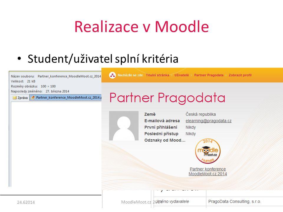 Realizace v Moodle Student/uživatel splní kritéria 24.6201417 MoodleMoot.cz 2014