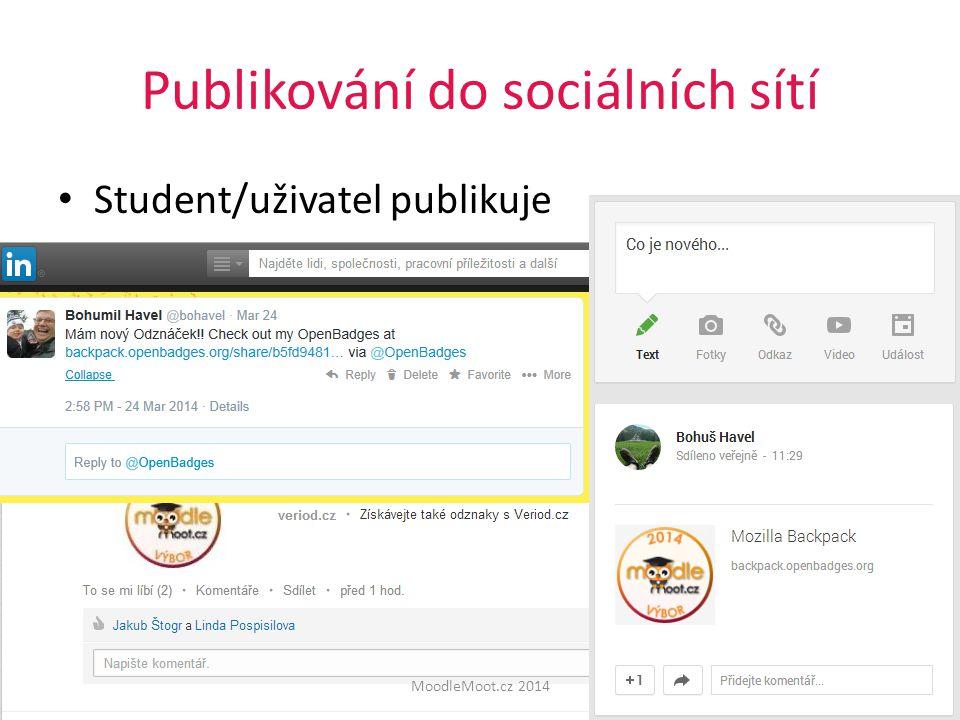 Publikování do sociálních sítí Student/uživatel publikuje 24.6201419 MoodleMoot.cz 2014