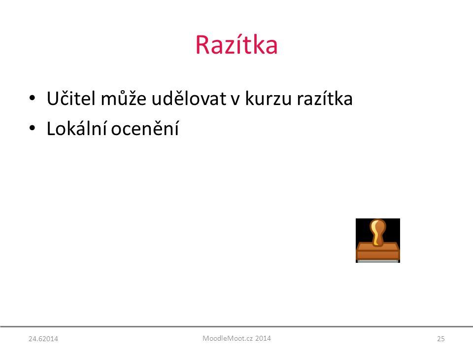 Razítka Učitel může udělovat v kurzu razítka Lokální ocenění 24.6201425 MoodleMoot.cz 2014