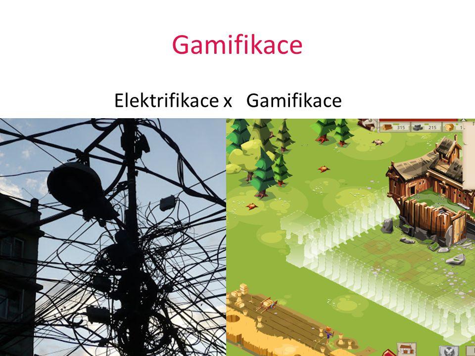 Gamifikace Elektrifikace x Elektřina x Proces zavedení elektřiny x Gamifikace Game Proces zapojení herních prvků 24.6.20144