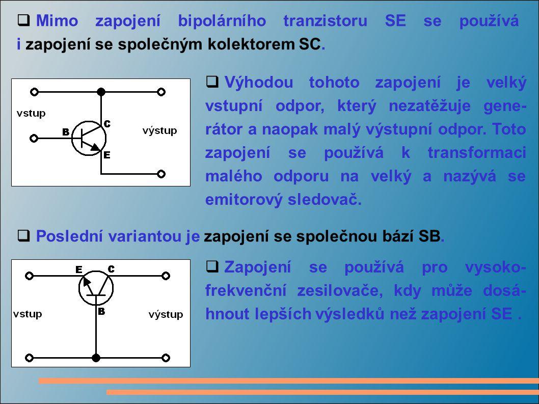  Mimo zapojení bipolárního tranzistoru SE se používá i zapojení se společným kolektorem SC.  Výhodou tohoto zapojení je velký vstupní odpor, který n