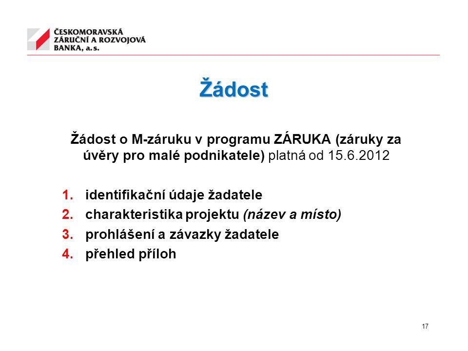 Žádost Žádost o M-záruku v programu ZÁRUKA (záruky za úvěry pro malé podnikatele) platná od 15.6.2012 1.identifikační údaje žadatele 2.charakteristika