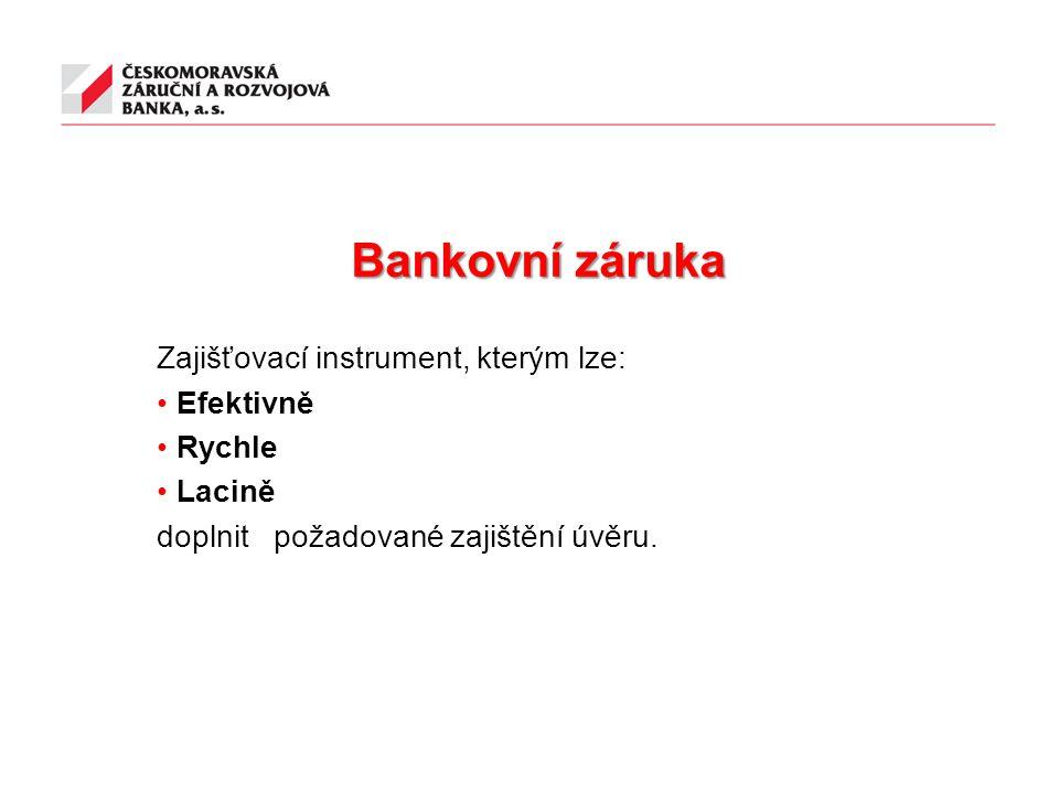 Bankovní záruka Zajišťovací instrument, kterým lze: Efektivně Rychle Lacině doplnit požadované zajištění úvěru.