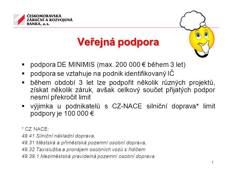 Veřejná podpora  podpora DE MINIMIS (max. 200 000 € během 3 let)  podpora se vztahuje na podnik identifikovaný IČ  během období 3 let lze podpořit