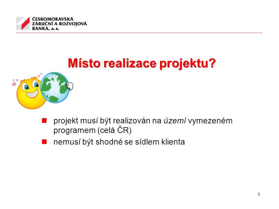 Místo realizace projektu? projekt musí být realizován na území vymezeném programem (celá ČR) nemusí být shodné se sídlem klienta 9