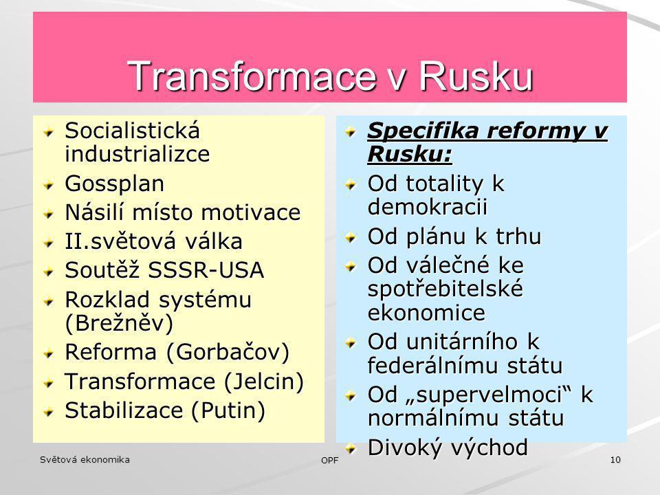 Světová ekonomika OPF 10 Transformace v Rusku Socialistická industrializce Gossplan Násilí místo motivace II.světová válka Soutěž SSSR-USA Rozklad sys