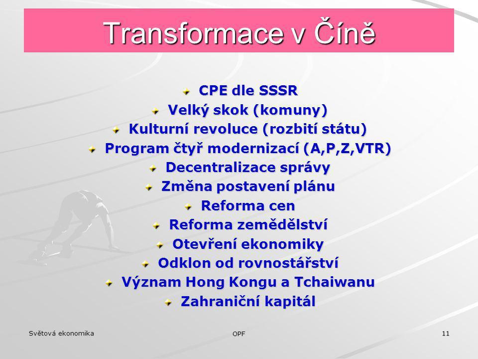 Světová ekonomika OPF 11 Transformace v Číně CPE dle SSSR Velký skok (komuny) Kulturní revoluce (rozbití státu) Program čtyř modernizací (A,P,Z,VTR) D