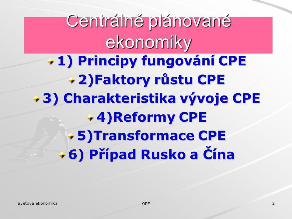 Světová ekonomika OPF 2 Centrálně plánované ekonomiky 1) Principy fungování CPE 2)Faktory růstu CPE 3) Charakteristika vývoje CPE 4)Reformy CPE 5)Tran