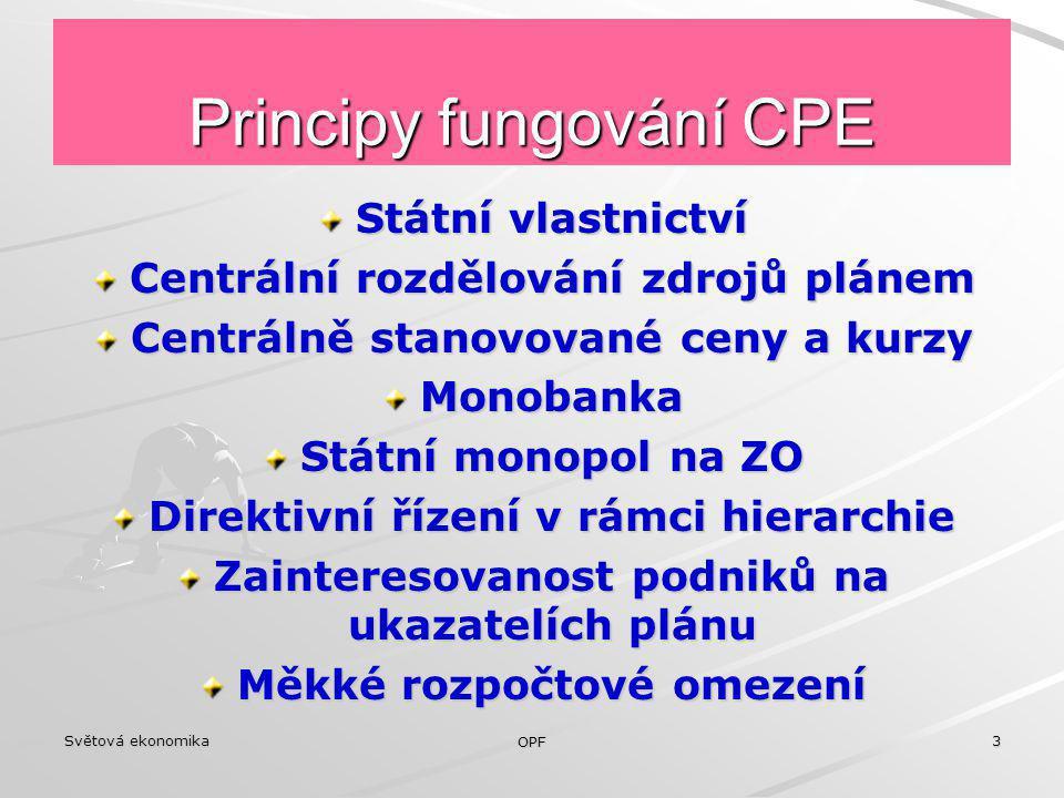 Světová ekonomika OPF 3 Principy fungování CPE Státní vlastnictví Centrální rozdělování zdrojů plánem Centrálně stanovované ceny a kurzy Monobanka Stá
