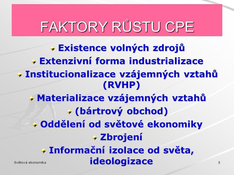Světová ekonomika OPF 5 FAKTORY RŮSTU CPE Existence volných zdrojů Extenzivní forma industrializace Institucionalizace vzájemných vztahů (RVHP) Materi