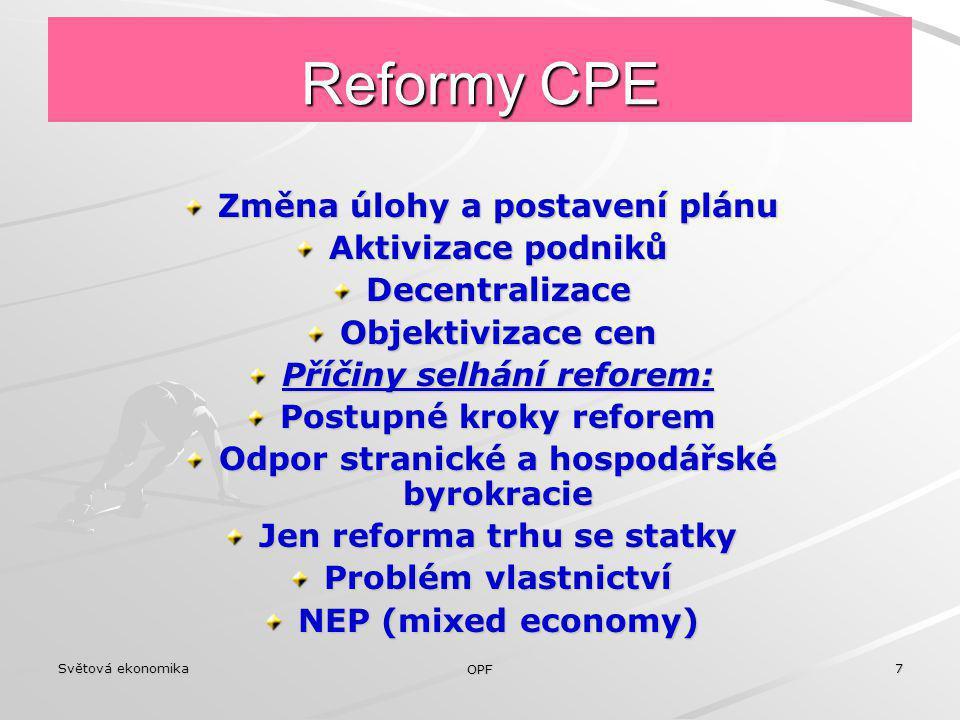 Světová ekonomika OPF 7 Reformy CPE Změna úlohy a postavení plánu Aktivizace podniků Decentralizace Objektivizace cen Příčiny selhání reforem: Postupn
