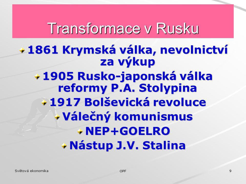 Světová ekonomika OPF 9 Transformace v Rusku 1861 Krymská válka, nevolnictví za výkup 1905 Rusko-japonská válka reformy P.A. Stolypina 1917 Bolševická