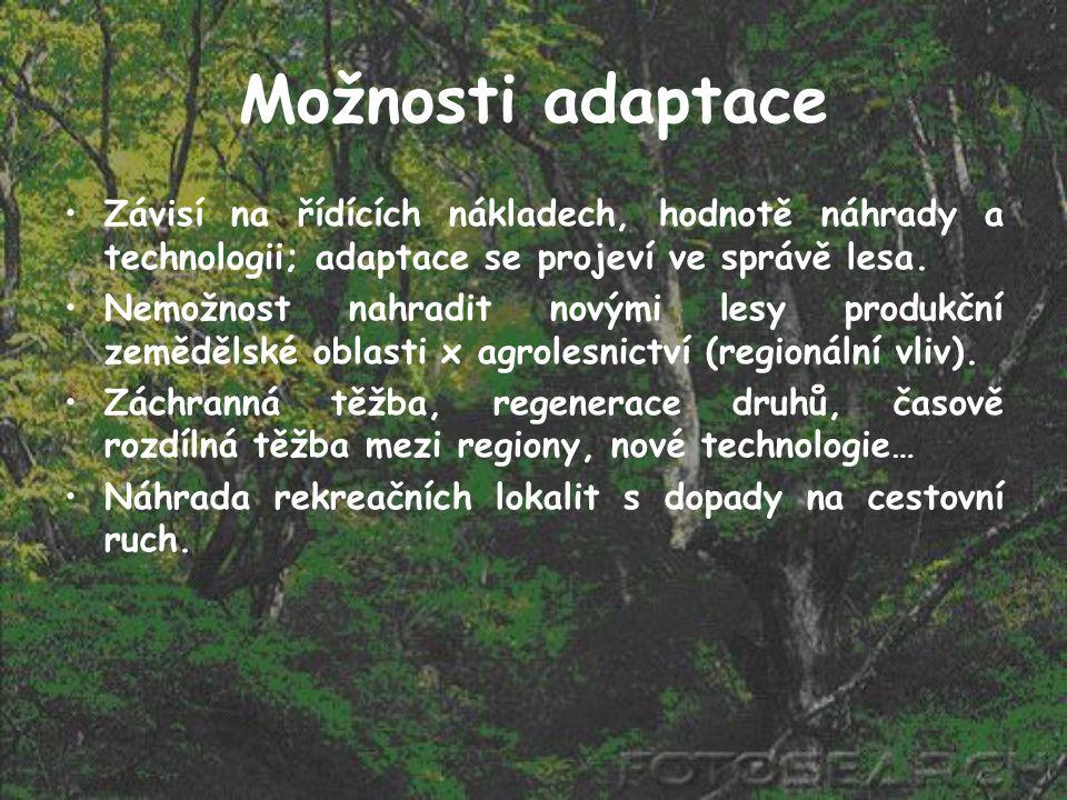 Možnosti adaptace Závisí na řídících nákladech, hodnotě náhrady a technologii; adaptace se projeví ve správě lesa. Nemožnost nahradit novými lesy prod