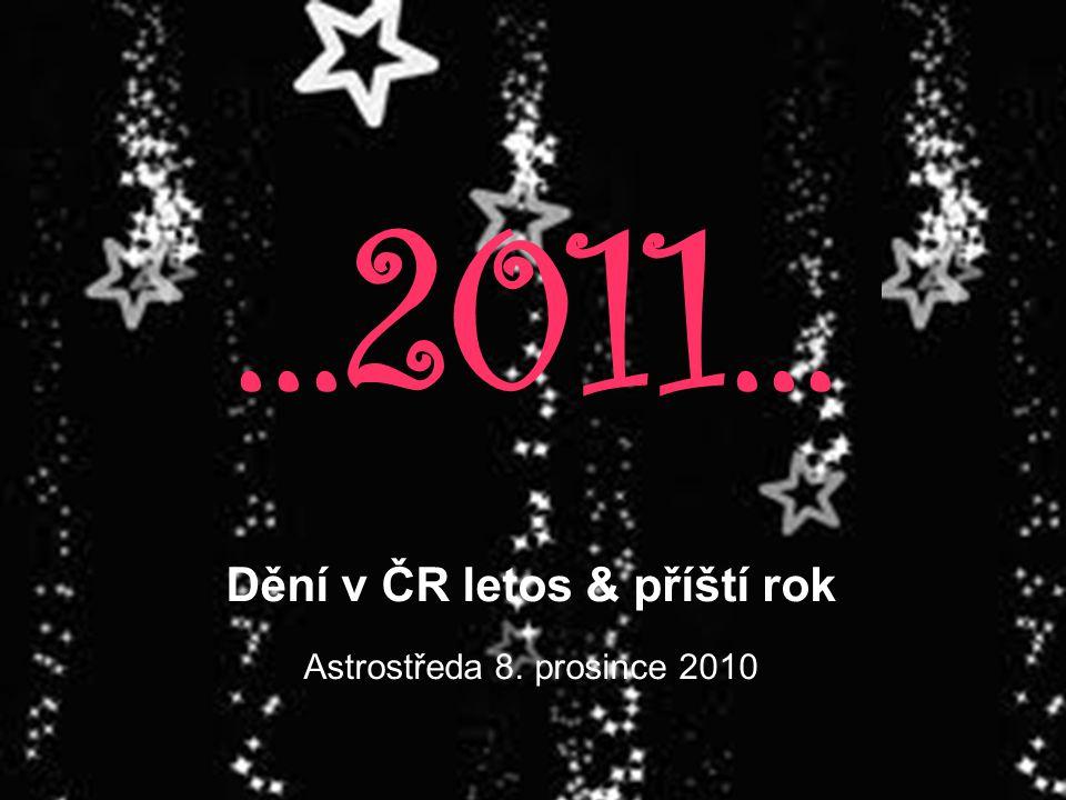 ...2011... Dění v ČR letos & příští rok Astrostředa 8. prosince 2010