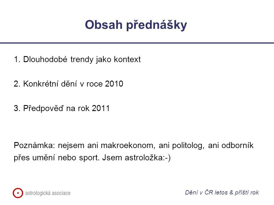 Obsah přednášky 1. Dlouhodobé trendy jako kontext 2. Konkrétní dění v roce 2010 3. Předpověď na rok 2011 Poznámka: nejsem ani makroekonom, ani politol