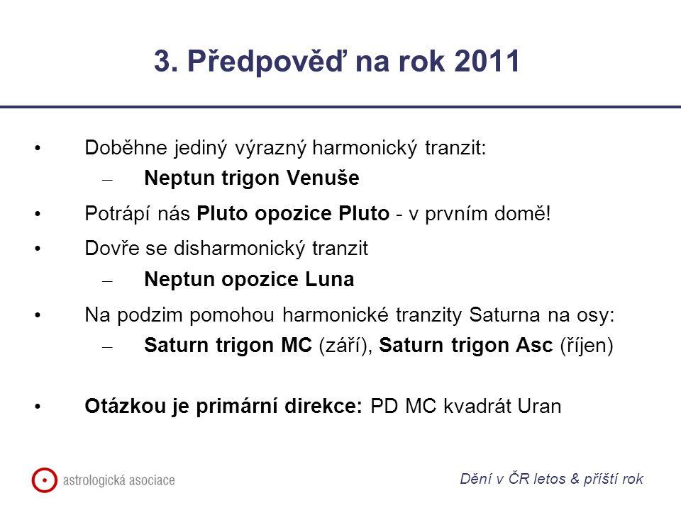 3. Předpověď na rok 2011 Doběhne jediný výrazný harmonický tranzit: – Neptun trigon Venuše Potrápí nás Pluto opozice Pluto - v prvním domě! Dovře se d