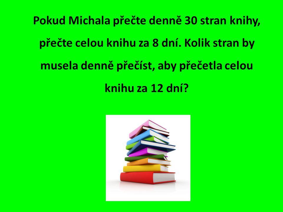 Pokud Michala přečte denně 30 stran knihy, přečte celou knihu za 8 dní.