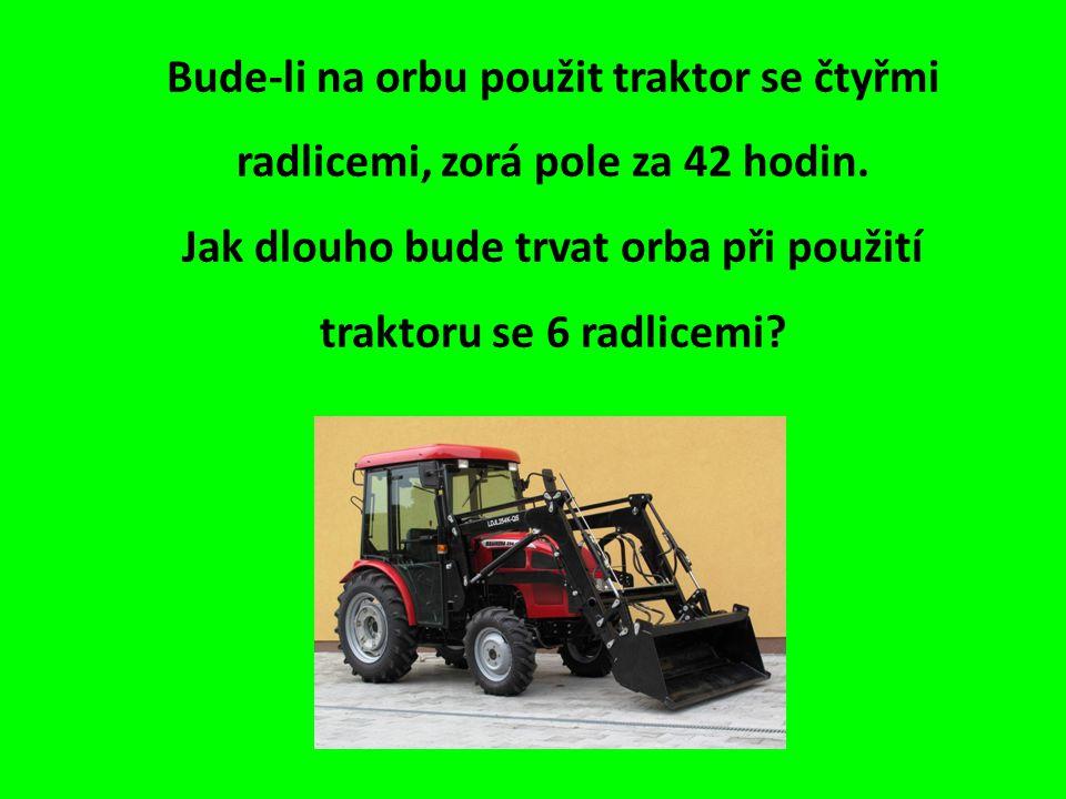Bude-li na orbu použit traktor se čtyřmi radlicemi, zorá pole za 42 hodin.