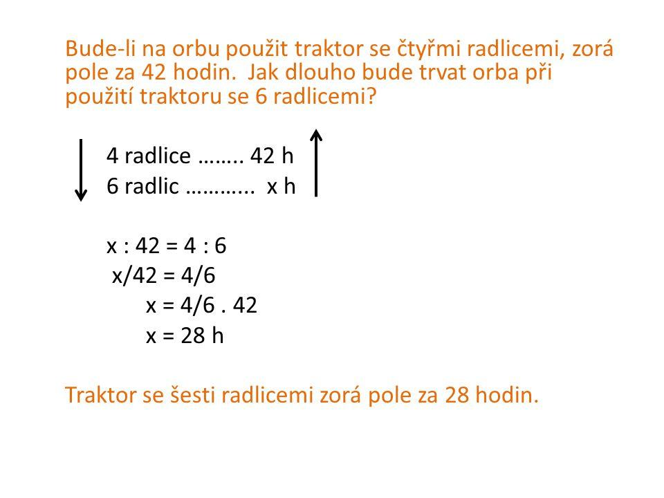 4 radlice …….. 42 h 6 radlic ………... x h x : 42 = 4 : 6 x/42 = 4/6 x = 4/6.