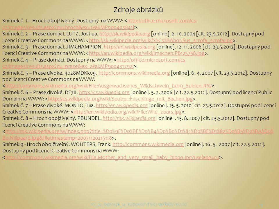 15 Snímek č. 1 – Hroch obojživelný. Dostupný na WWW:.http://office.microsoft.com/cs- cz/images/results.aspx?qu=hroch&ex=1#ai:MP900403841  Snímek č. 2