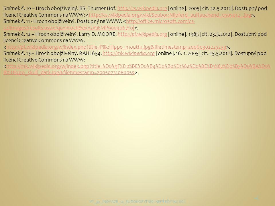 16 Snímek č. 10 – Hroch obojživelný. BS, Thurner Hof. http://cs.wikipedia.org [online]. 2005 [cit. 22.5.2012]. Dostupný pod licencí Creative Commons n