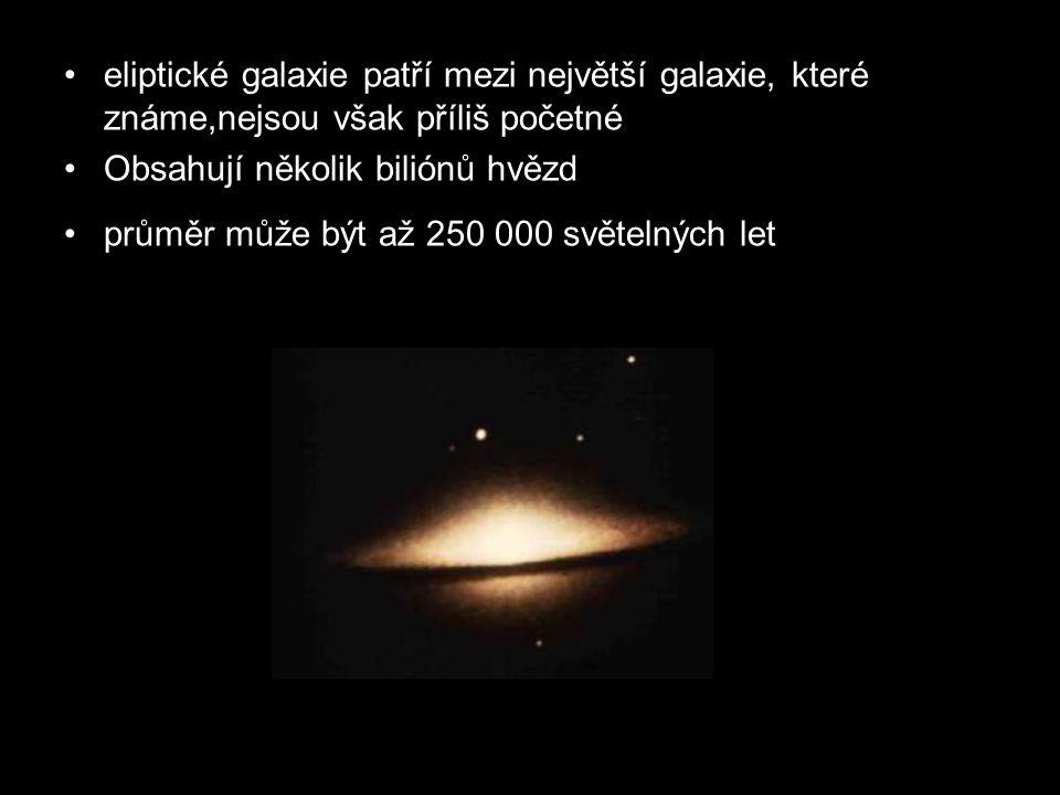 eliptické galaxie patří mezi největší galaxie, které známe,nejsou však příliš početné Obsahují několik biliónů hvězd průměr může být až 250 000 světelných let