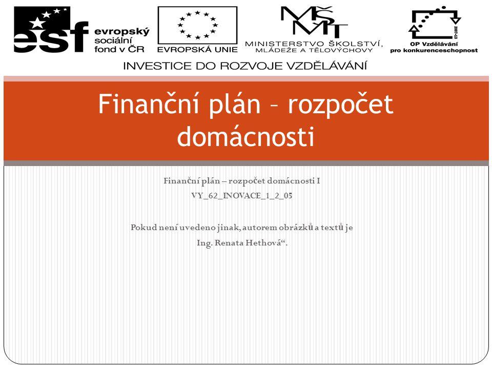 Domácí finance ve finančním plánu Rozpočet příjmů a výdajů Zachycuje průběžný stav peněz Přehled majetku a závazků Zachycuje celkovou hodnotu, stav