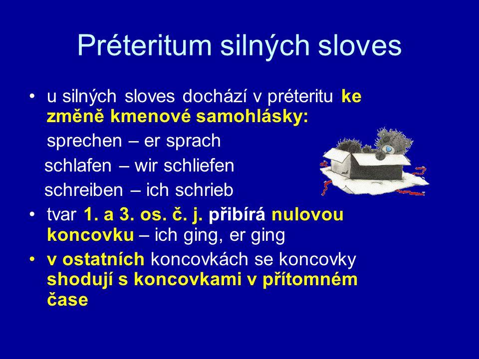 Préteritum silných sloves u silných sloves dochází v préteritu ke změně kmenové samohlásky: sprechen – er sprach schlafen – wir schliefen schreiben –