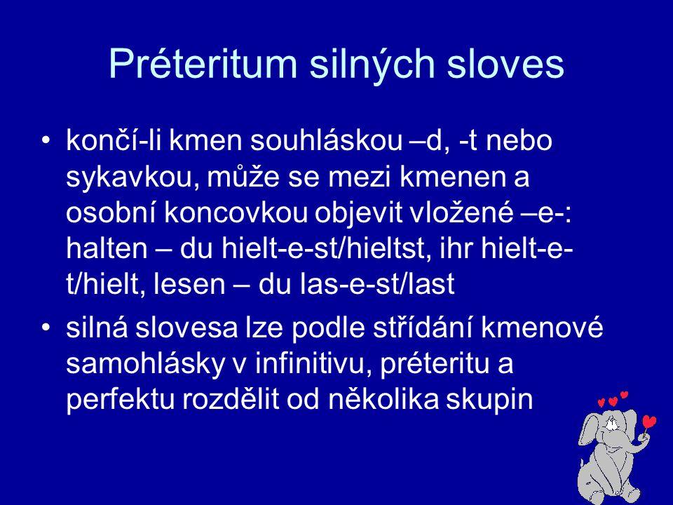 Préteritum silných sloves končí-li kmen souhláskou –d, -t nebo sykavkou, může se mezi kmenen a osobní koncovkou objevit vložené –e-: halten – du hielt