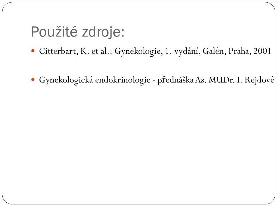 Použité zdroje: Citterbart, K. et al.: Gynekologie, 1. vydání, Galén, Praha, 2001 Gynekologická endokrinologie - p ř ednáška As. MUDr. I. Rejdové