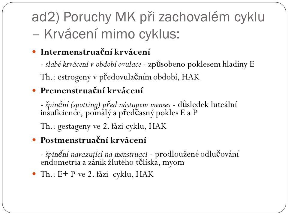 ad2) Poruchy MK při zachovalém cyklu – Krvácení mimo cyklus: Intermenstrua č ní krvácení - slabé krvácení v období ovulace - zp ů sobeno poklesem hlad