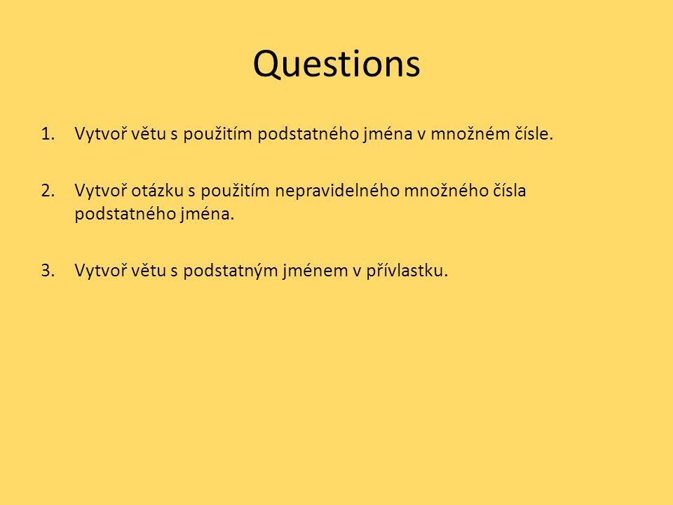 Questions 1.Vytvoř větu s použitím podstatného jména v množném čísle. 2.Vytvoř otázku s použitím nepravidelného množného čísla podstatného jména. 3.Vy