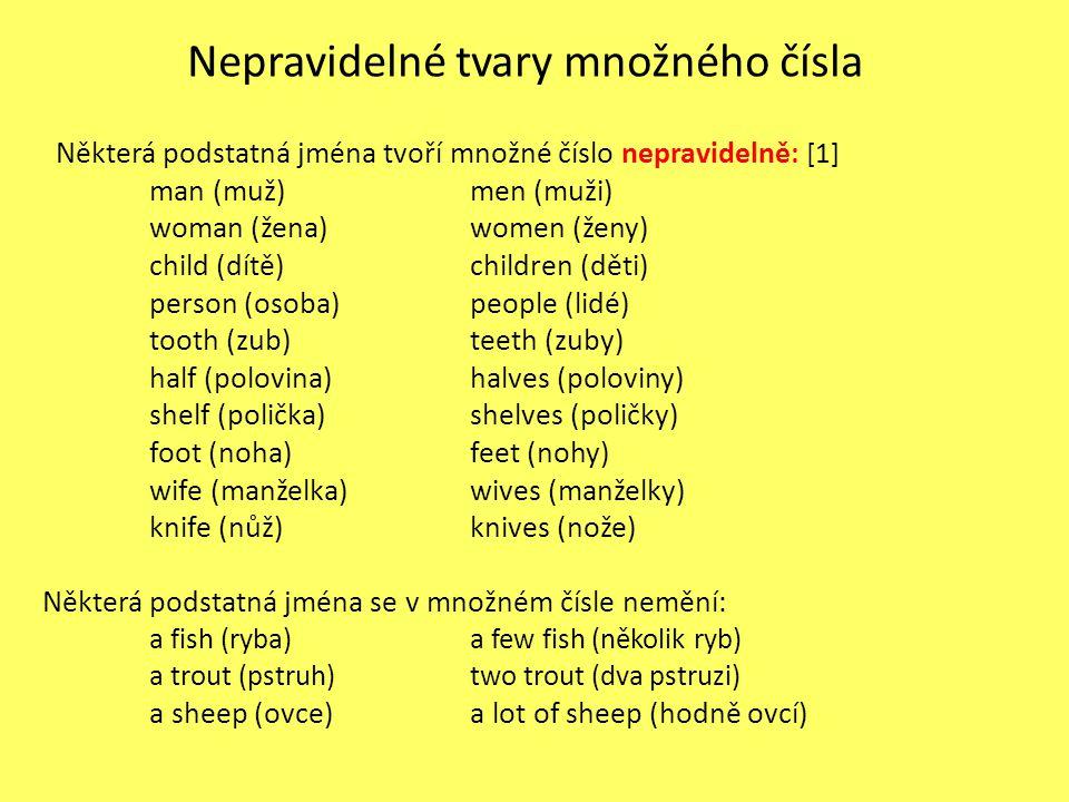 Nepravidelné tvary množného čísla Některá podstatná jména tvoří množné číslo nepravidelně : [1] man (muž)men (muži) woman (žena)women (ženy) child (dí