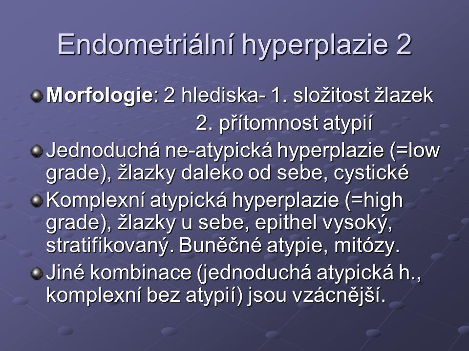 Endometriální hyperplazie 2 Morfologie: 2 hlediska- 1.