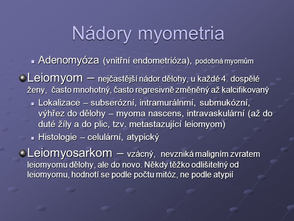 Adenomyóza (vnitřní endometrióza), podobná myomům Adenomyóza (vnitřní endometrióza), podobná myomům Leiomyom – nejčastější nádor dělohy, u každé 4.