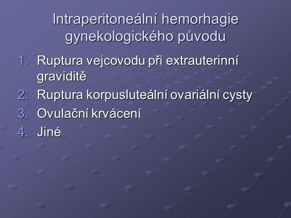 Intraperitoneální hemorhagie gynekologického původu 1.Ruptura vejcovodu při extrauterinní graviditě 2.Ruptura korpusluteální ovariální cysty 3.Ovulační krvácení 4.Jiné