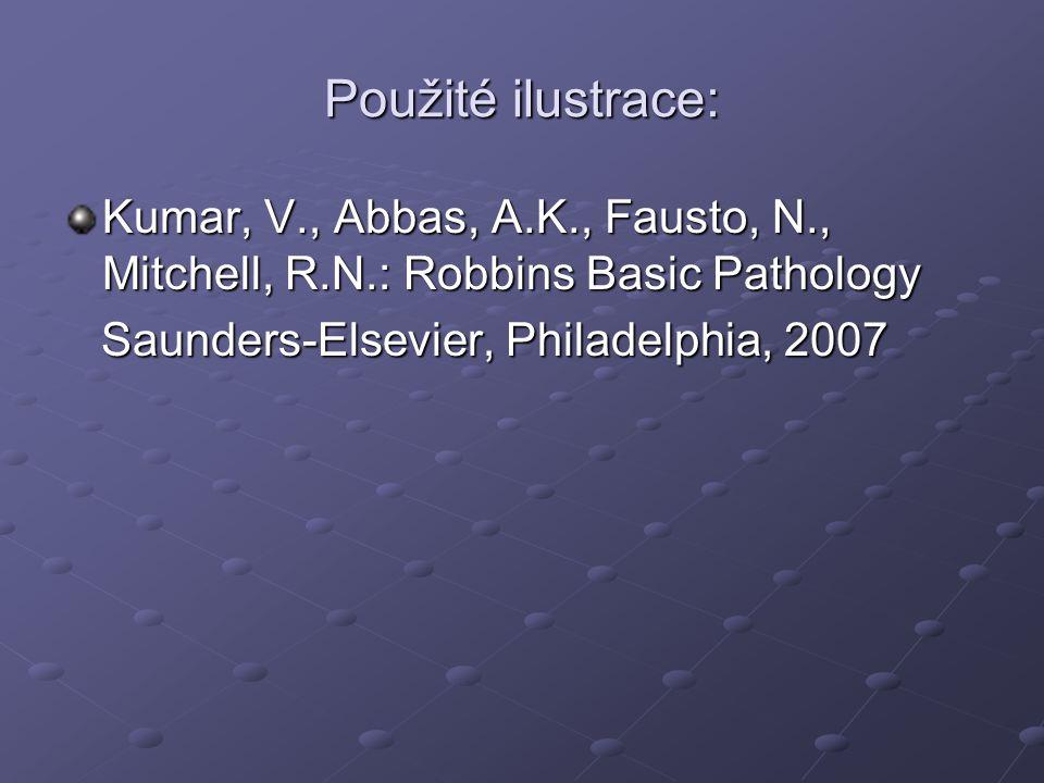 Použité ilustrace: Kumar, V., Abbas, A.K., Fausto, N., Mitchell, R.N.: Robbins Basic Pathology Saunders-Elsevier, Philadelphia, 2007 Saunders-Elsevier, Philadelphia, 2007