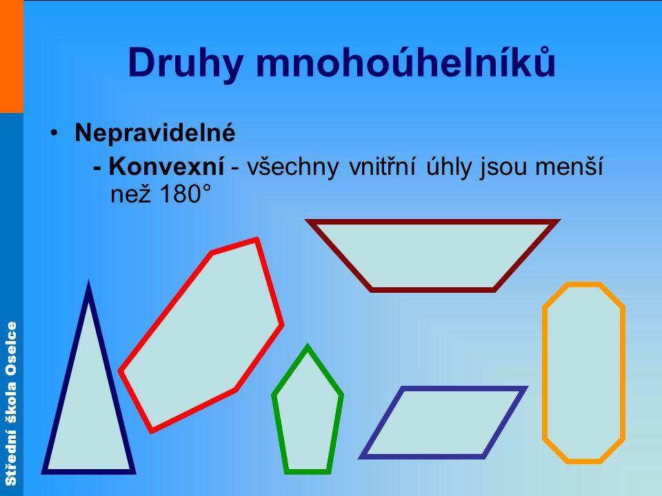 Střední škola Oselce Druhy mnohoúhelníků Nepravidelné - Konvexní - všechny vnitřní úhly jsou menší než 180°