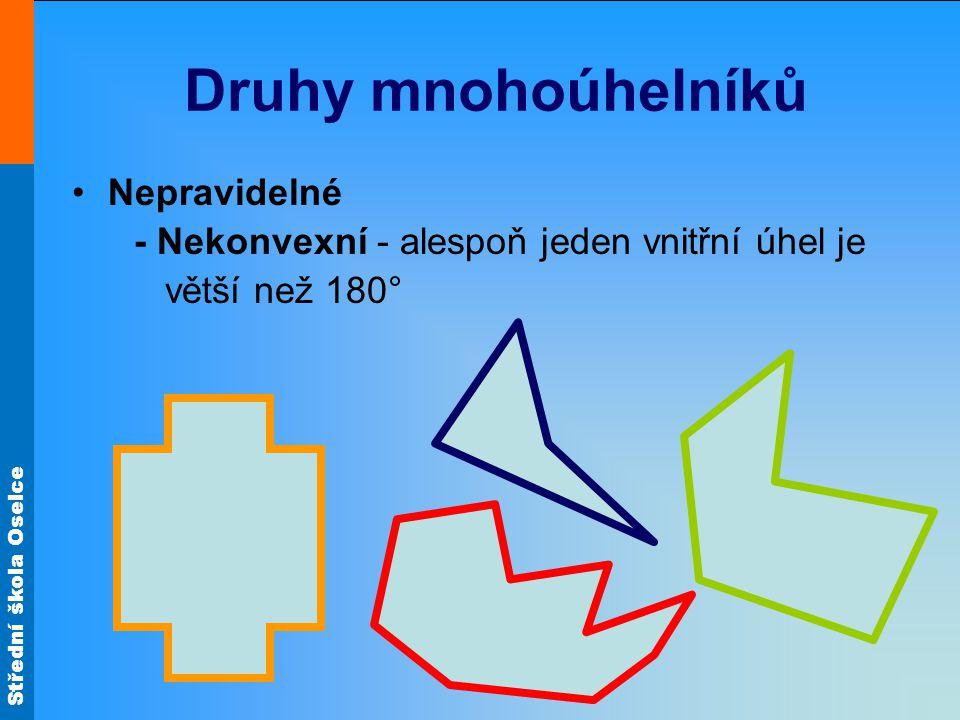 Střední škola Oselce Druhy mnohoúhelníků Nepravidelné - Nekonvexní - alespoň jeden vnitřní úhel je větší než 180°